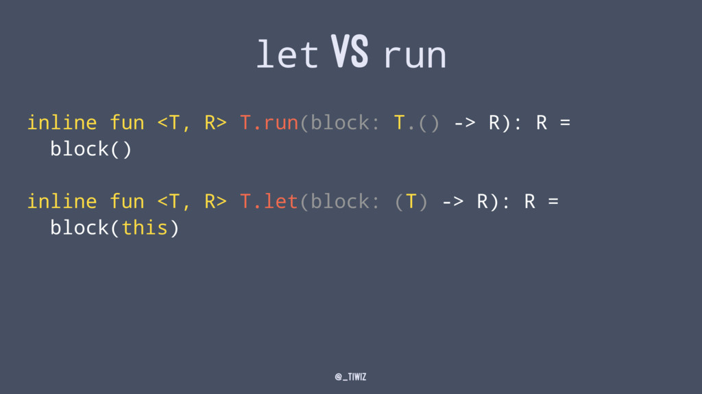 let VS run inline fun <T, R> T.run(block: T.() ...