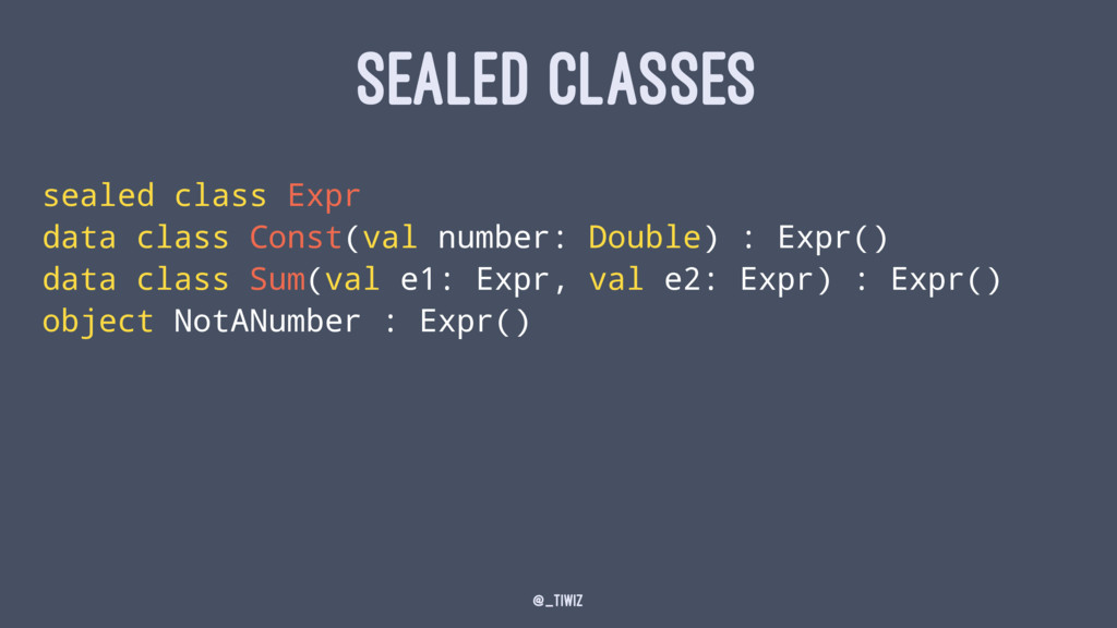 SEALED CLASSES sealed class Expr data class Con...