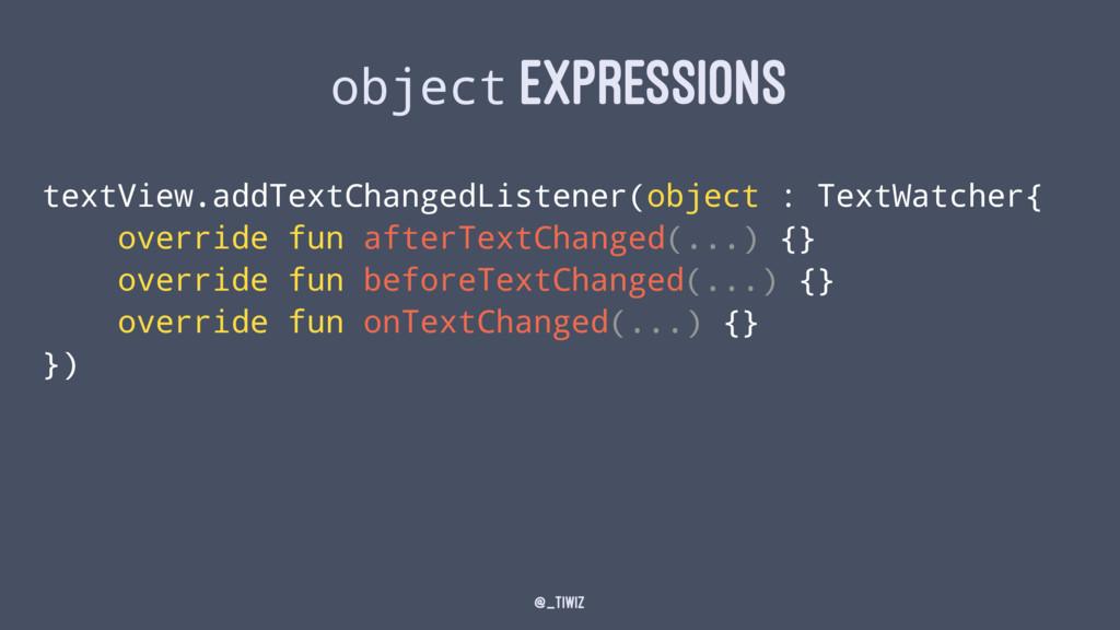 object EXPRESSIONS textView.addTextChangedListe...