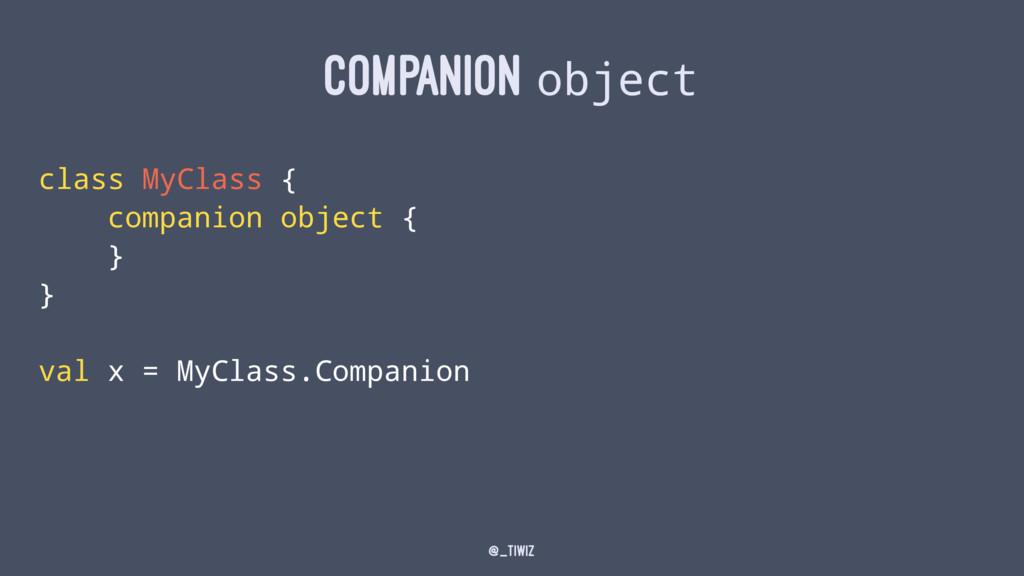 COMPANION object class MyClass { companion obje...