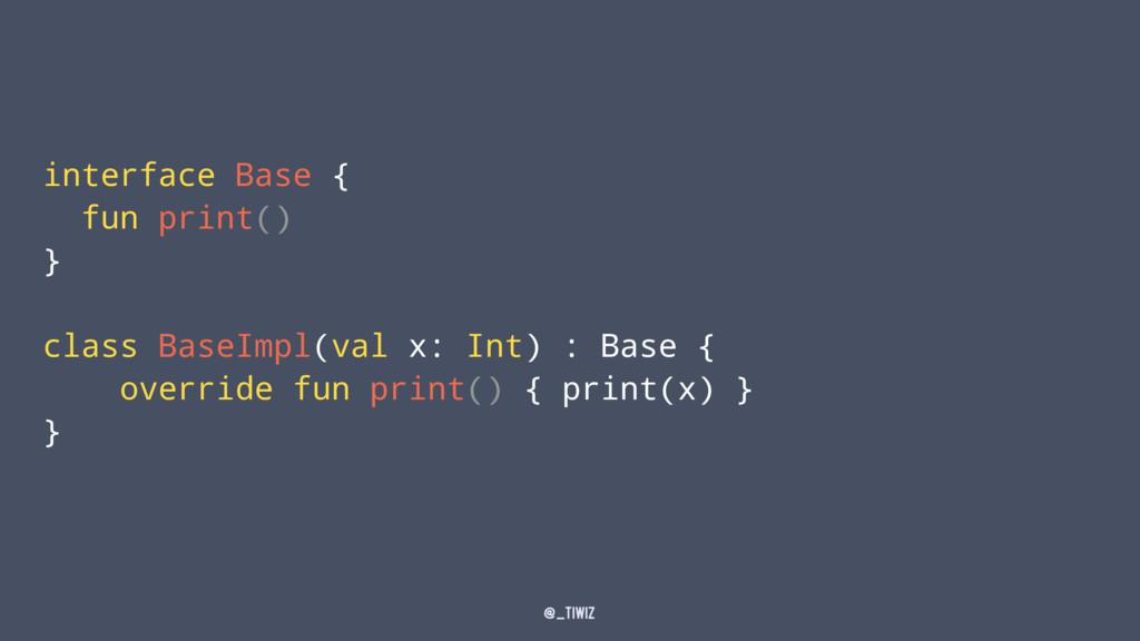 interface Base { fun print() } class BaseImpl(v...