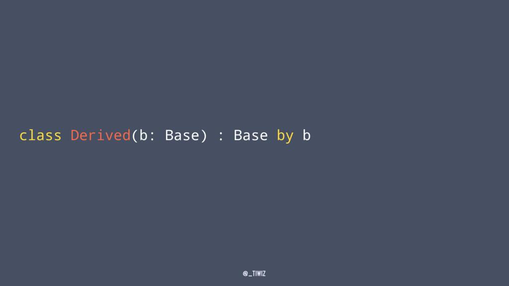 class Derived(b: Base) : Base by b @_tiwiz