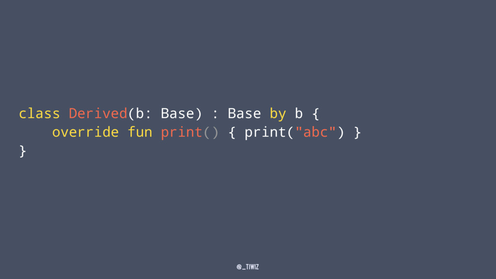 class Derived(b: Base) : Base by b { override f...