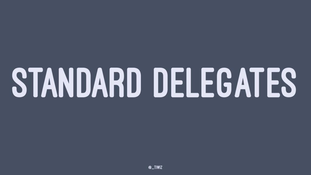STANDARD DELEGATES @_tiwiz