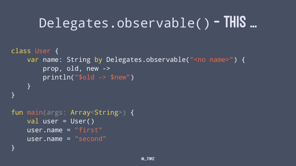 Delegates.observable() - THIS ... class User { ...