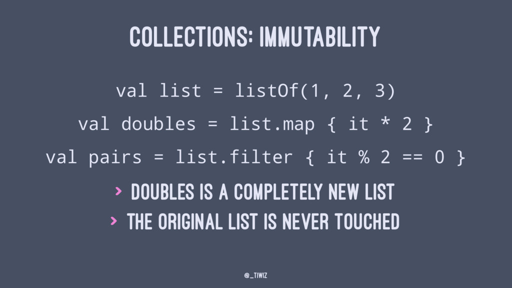 COLLECTIONS: IMMUTABILITY val list = listOf(1, ...