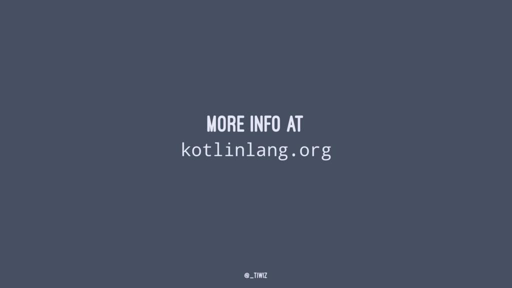 More info at kotlinlang.org @_tiwiz