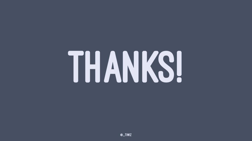 THANKS! @_tiwiz