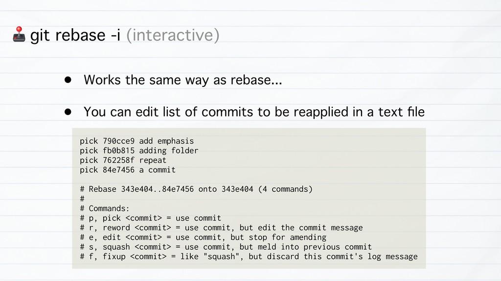 3 git rebase -i (interactive) • Works the same ...