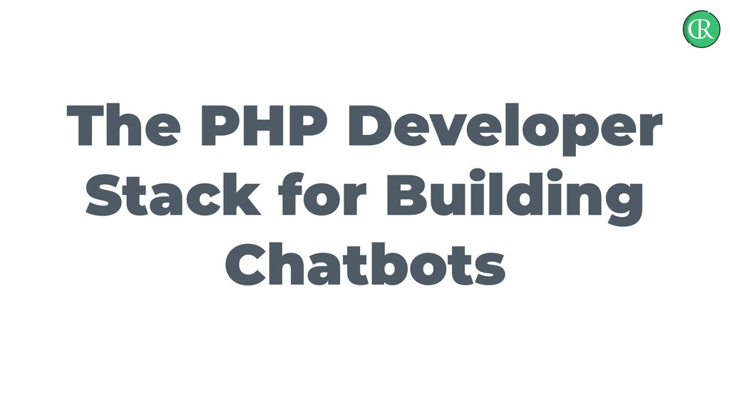 The PHP Developer Stack for Building Chatbots