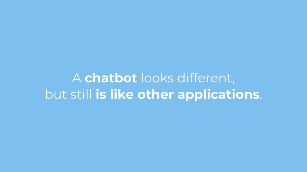 A chatbot looks different, but still is like ot...