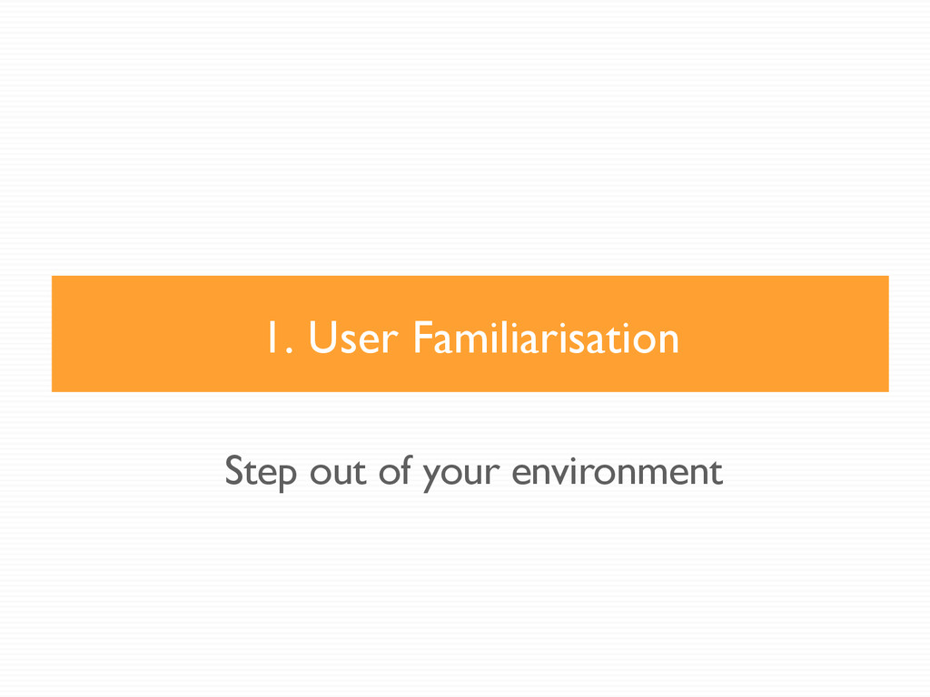 1. User Familiarisation Step out of your enviro...