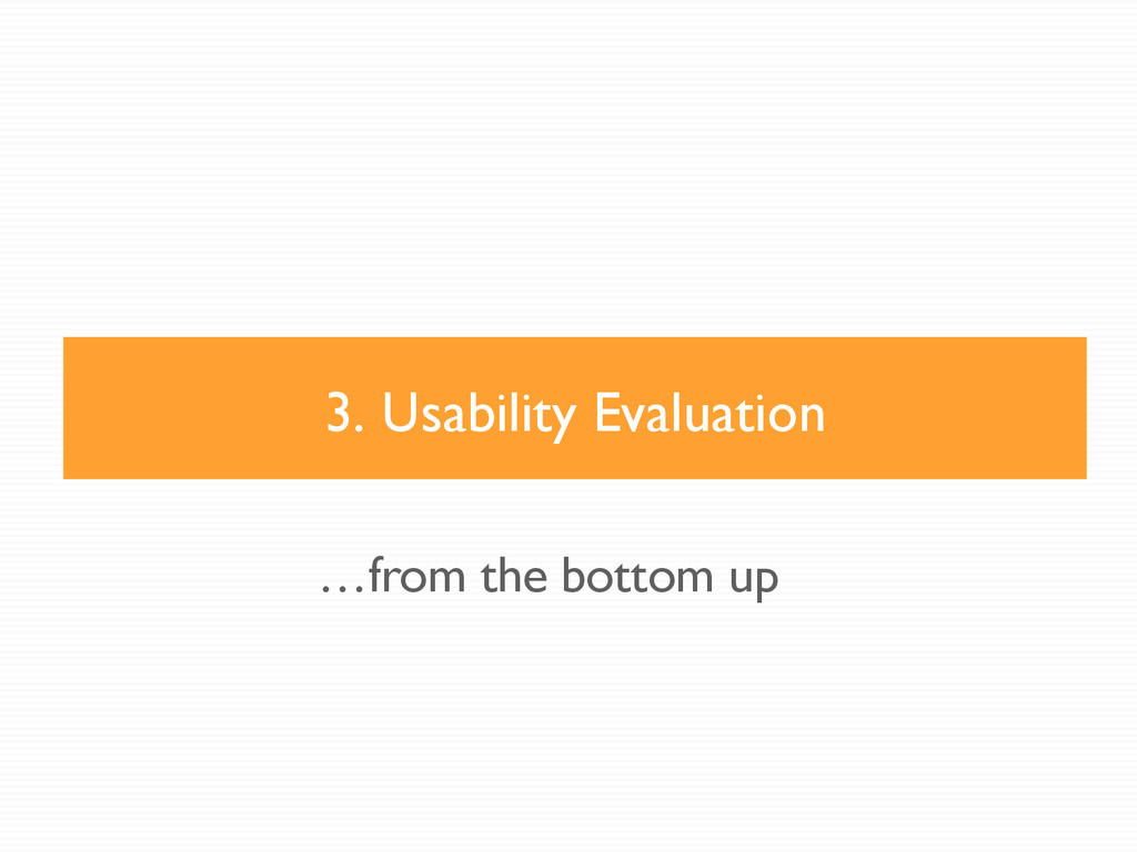 3. Usability Evaluation …from the bottom up