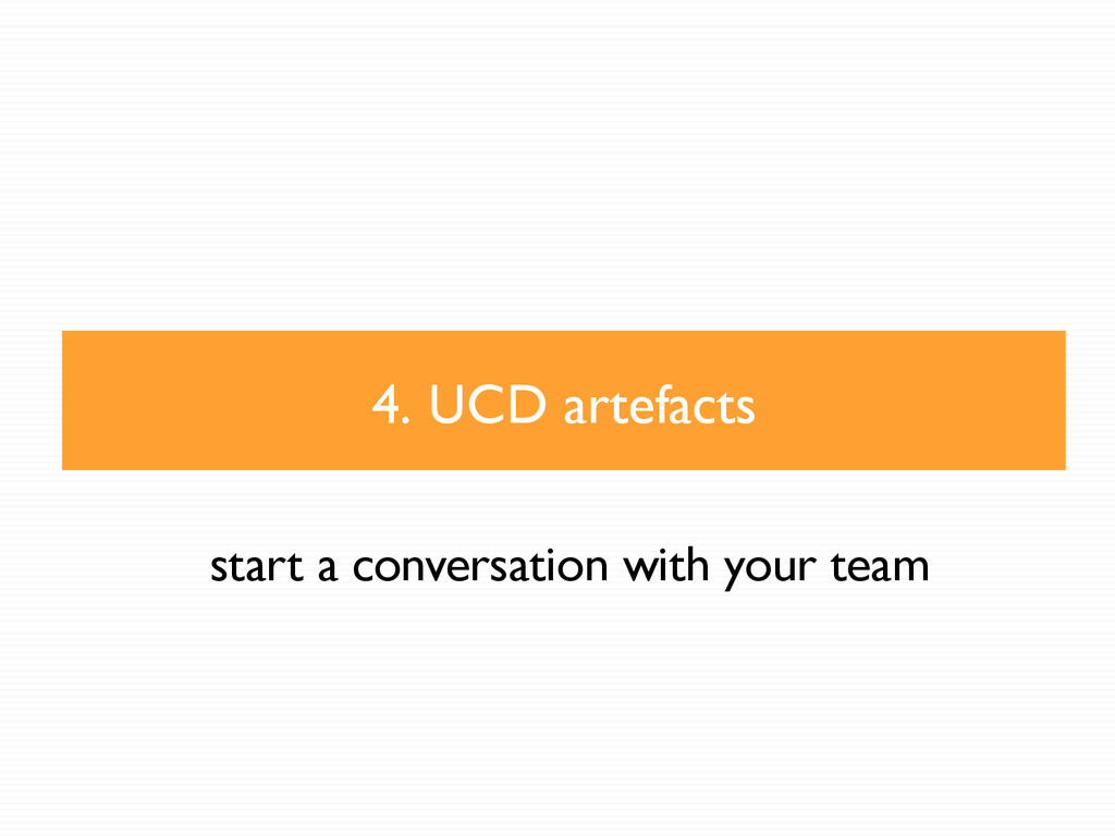 4. UCD artefacts start a conversation with your...