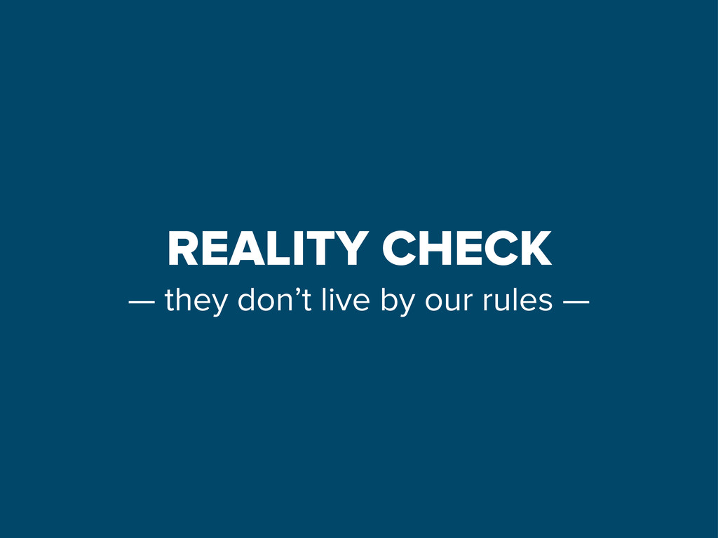 REALITY CHECK — they don't live by our rules —