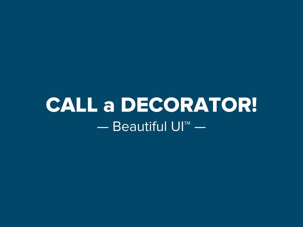 CALL a DECORATOR! — Beautiful UI™ —