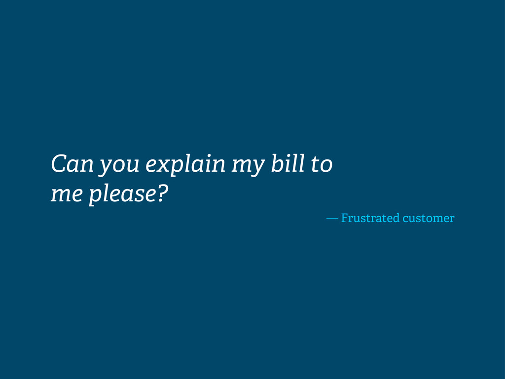 Can you explain my bill to me please? — Frustra...