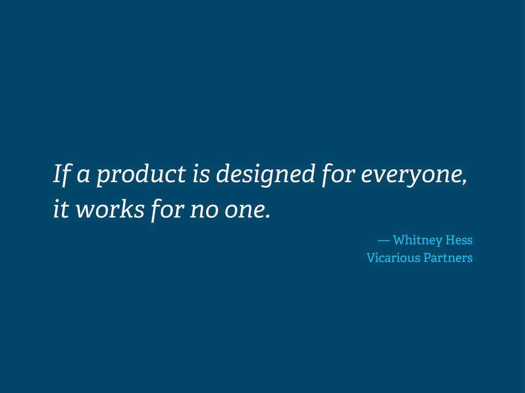 If a product is designed for everyone, it works...