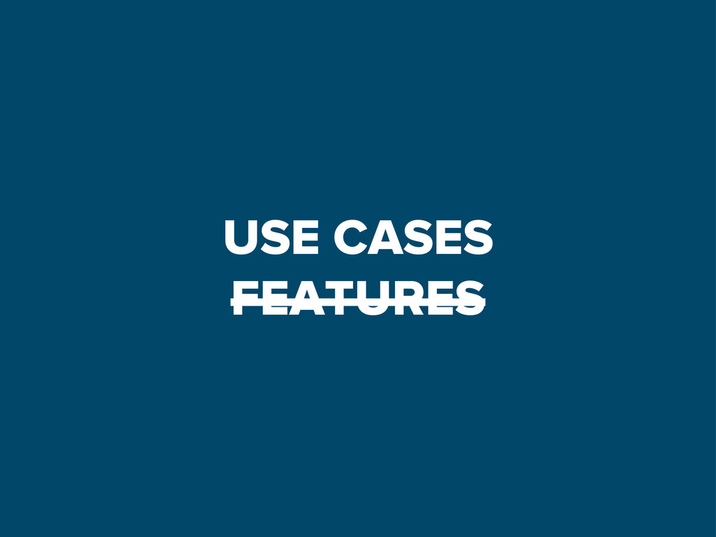 USE CASES FEATURES