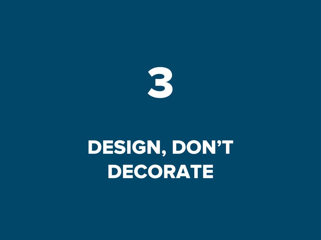 3 DESIGN, DON'T DECORATE