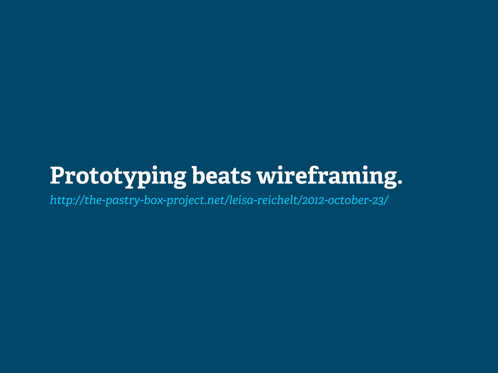 Prototyping beats wireframing. http://the-pastr...