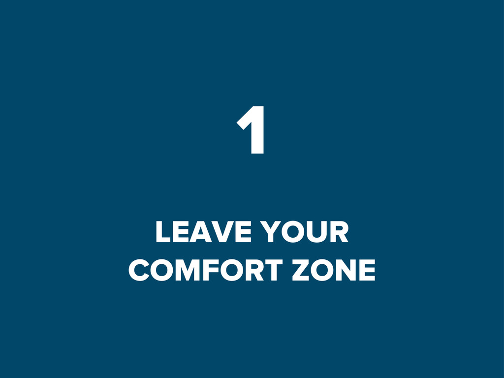 1 LEAVE YOUR COMFORT ZONE