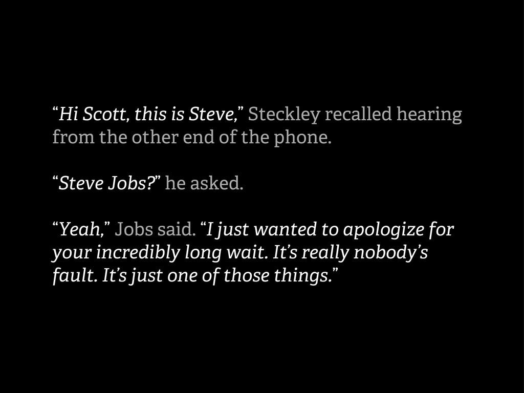 """""""Hi Scott, this is Steve,"""" Steckley recalled he..."""