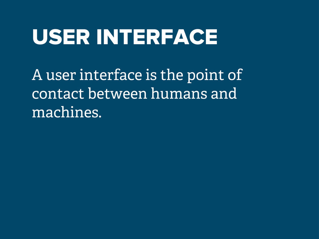 USER INTERFACE A user interface is the point of...