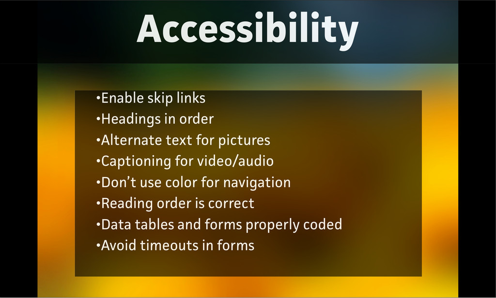 Accessibility •Enable skip links •Headings in o...