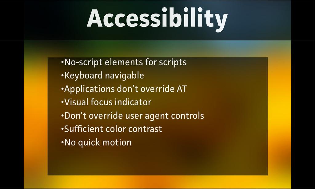 Accessibility •No-script elements for scripts •...