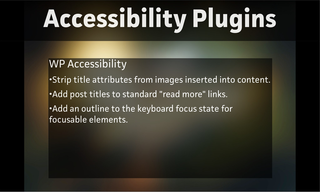 Accessibility Plugins WP Accessibility •Strip t...