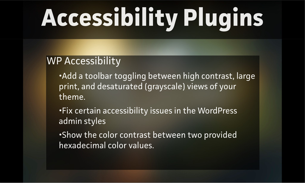 Accessibility Plugins WP Accessibility •Add a t...