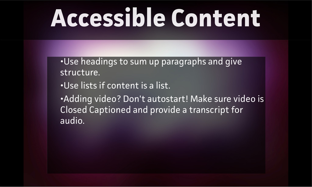 Accessible Content •Use headings to sum up paa...