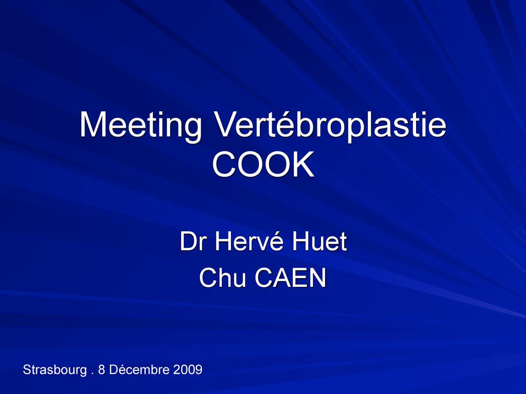 Meeting Vertébroplastie COOK Dr Hervé Huet Chu ...