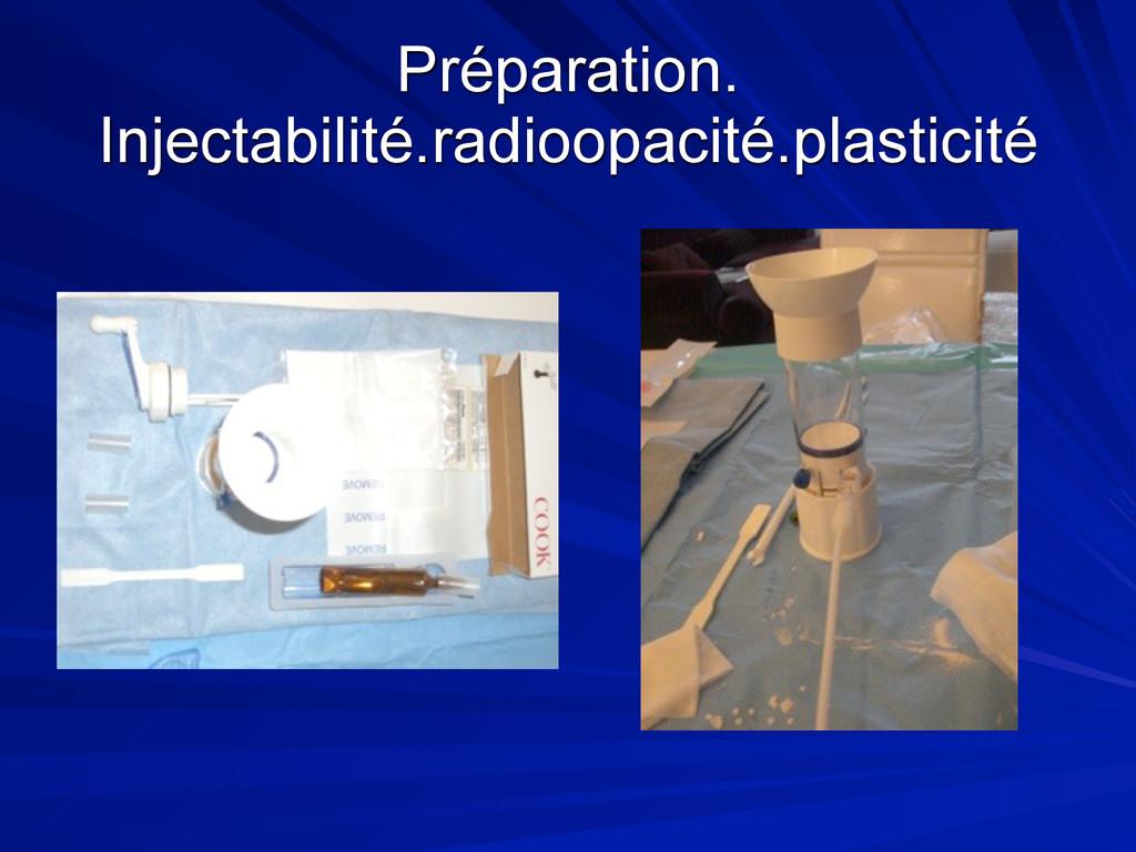 Préparation. Injectabilité.radioopacité.plastic...