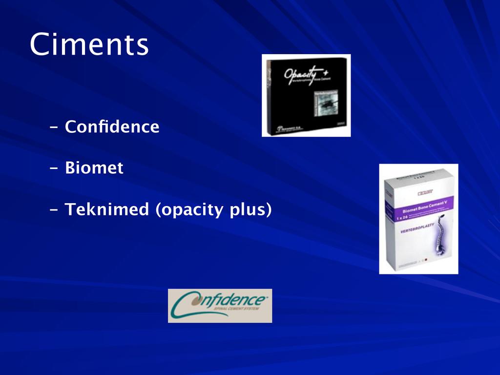 Ciments  - Confidence  - Biomet  - Teknimed (...