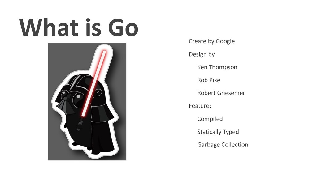 What is Go • Create by Google • Design by • Ken...