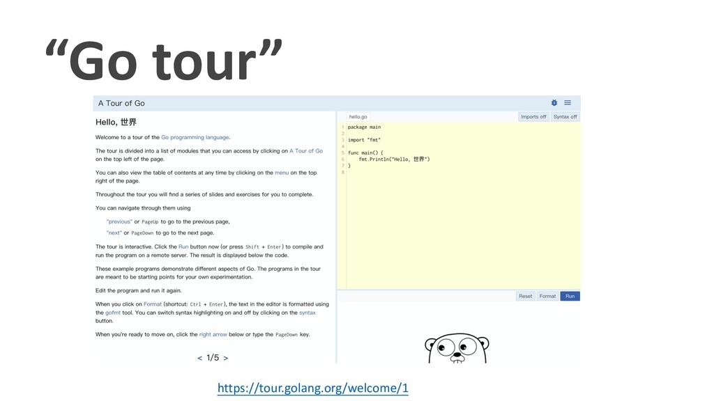 """Go tour"" https://tour.golang.org/welcome/1"