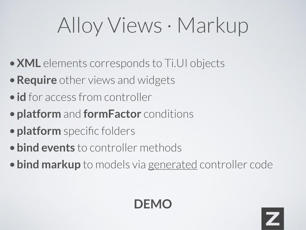 Alloy Views · Markup • XML elements corresponds...
