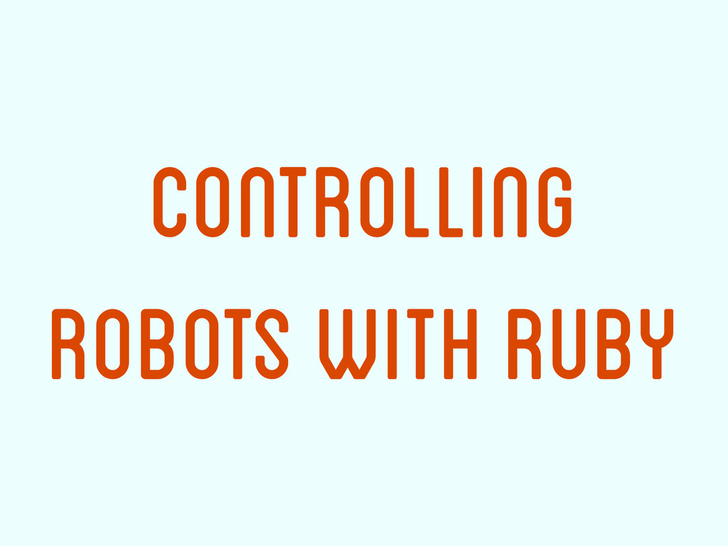 Controlling Robots with Ruby
