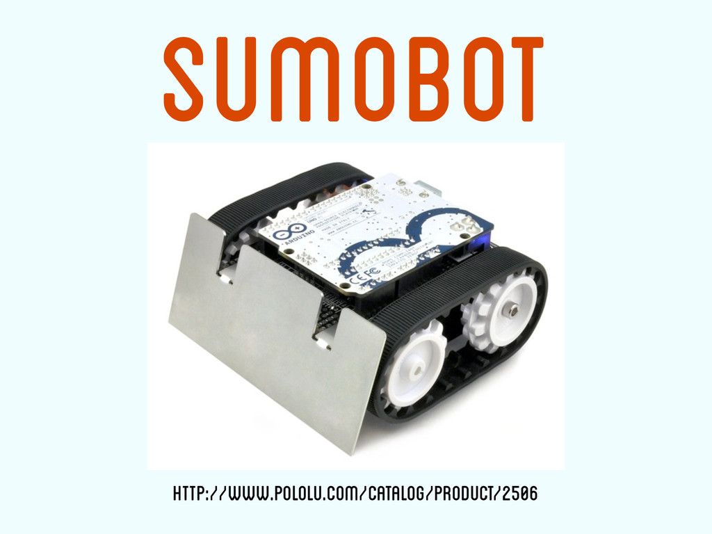 Sumobot http://www.pololu.com/catalog/product/2...