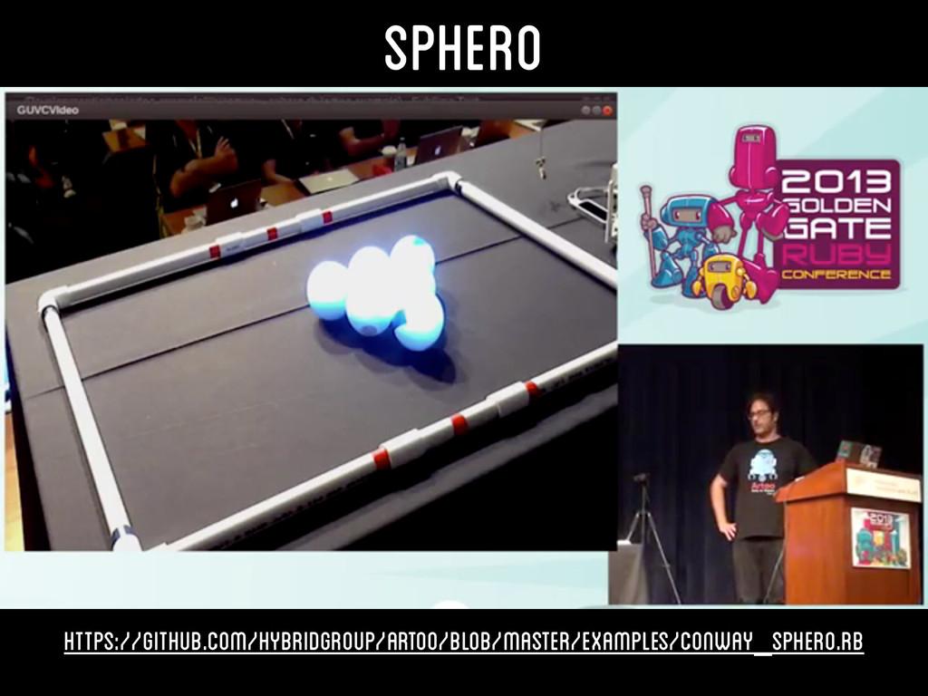 Sphero https://github.com/hybridgroup/artoo/blo...