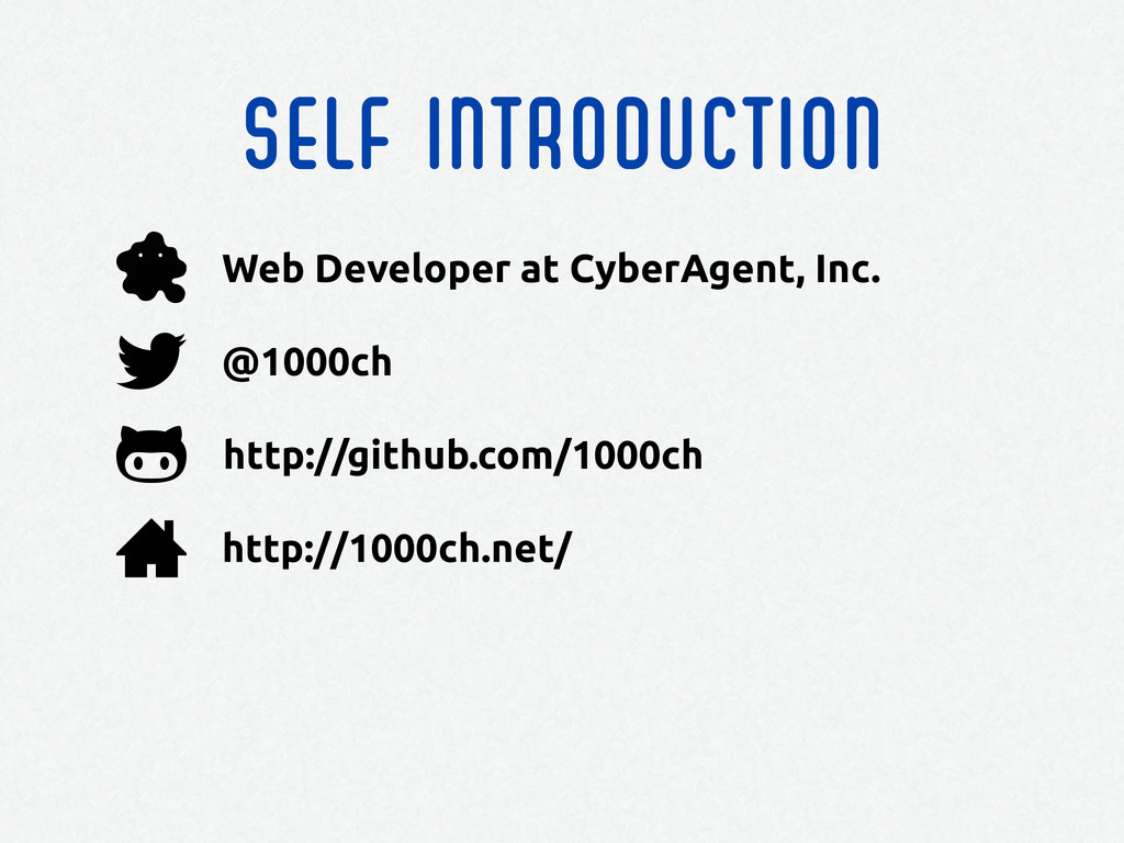 Self introduction http://github.com/1000ch @100...