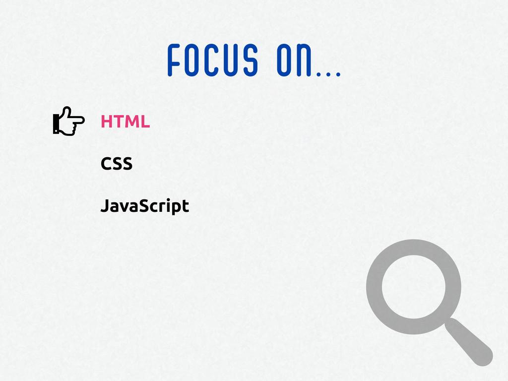 FOCUS ON... HTML CSS JavaScript