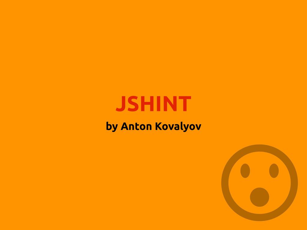 JSHINT by Anton Kovalyov
