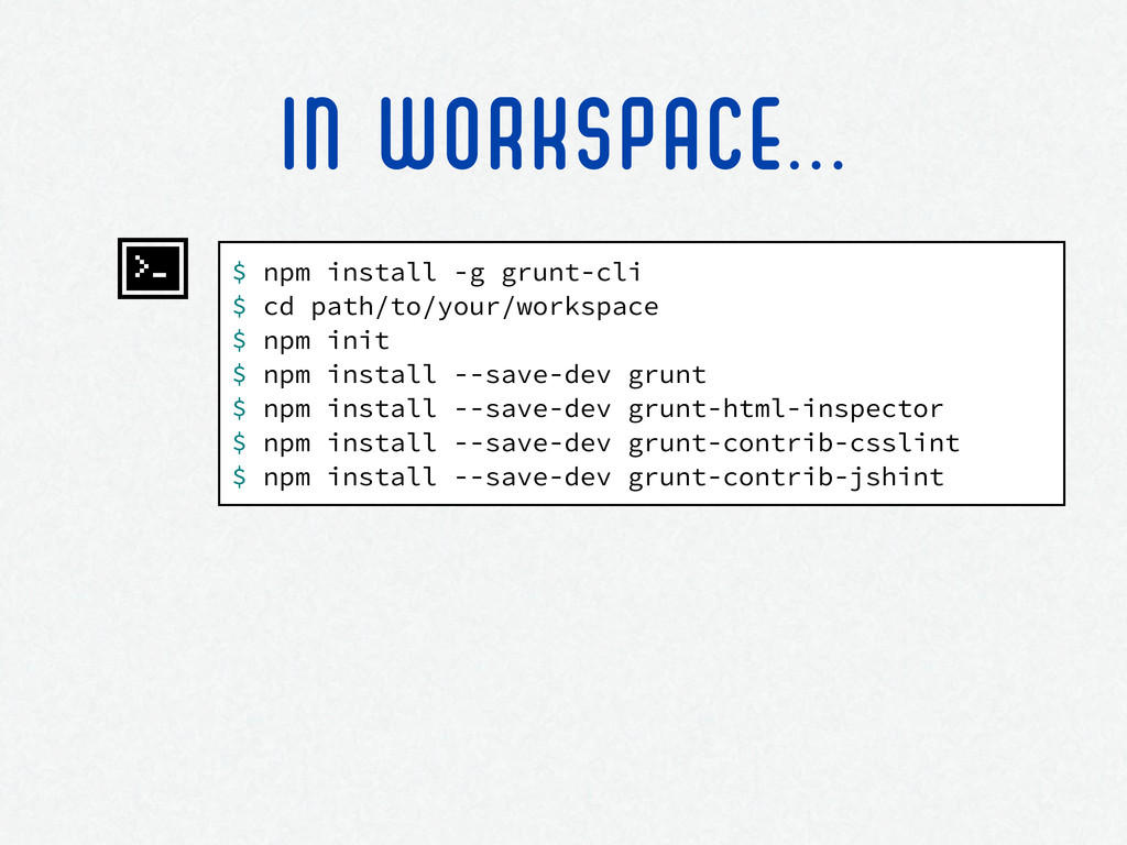 $ npm install -g grunt-cli $ cd path/to/your/wo...