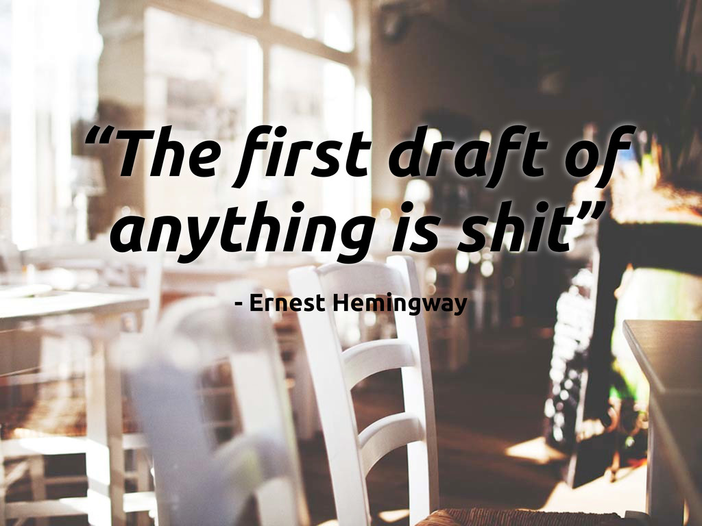"""""""The !rst draft of anything is shit"""" - Ernest H..."""