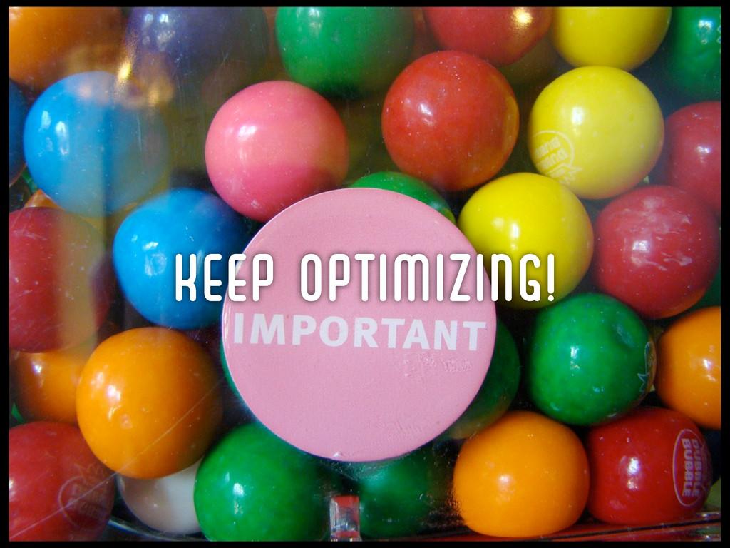 KEEP OPTIMIZING!