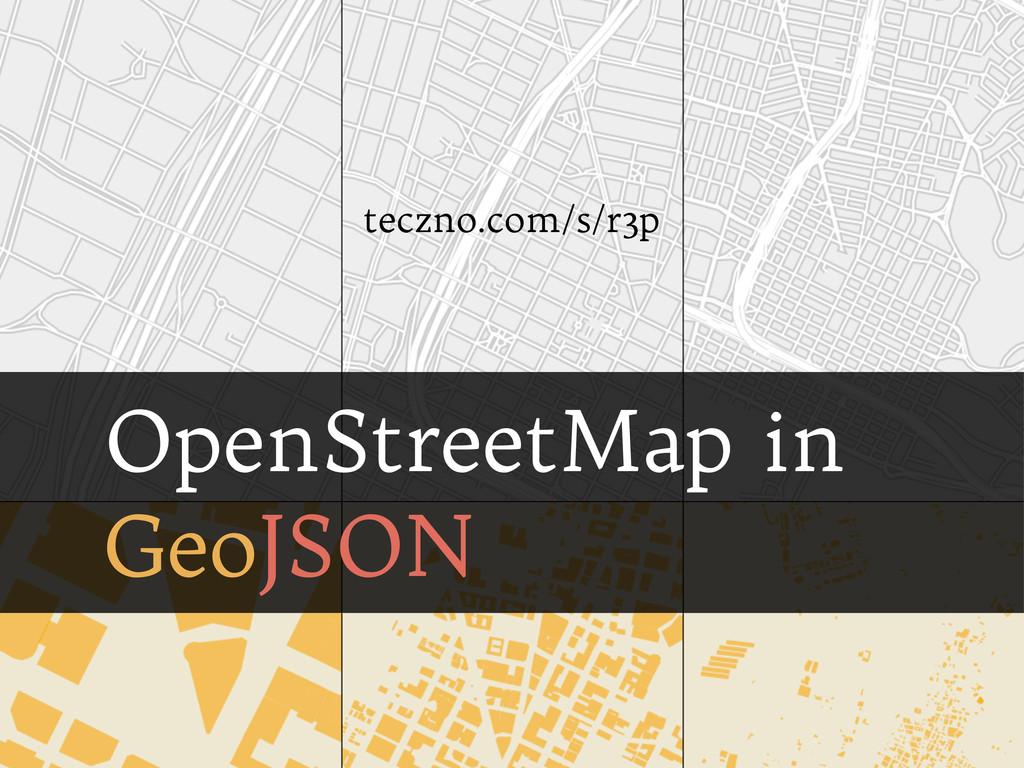 OpenStreetMap in GeoJSON teczno.com/s/r3p