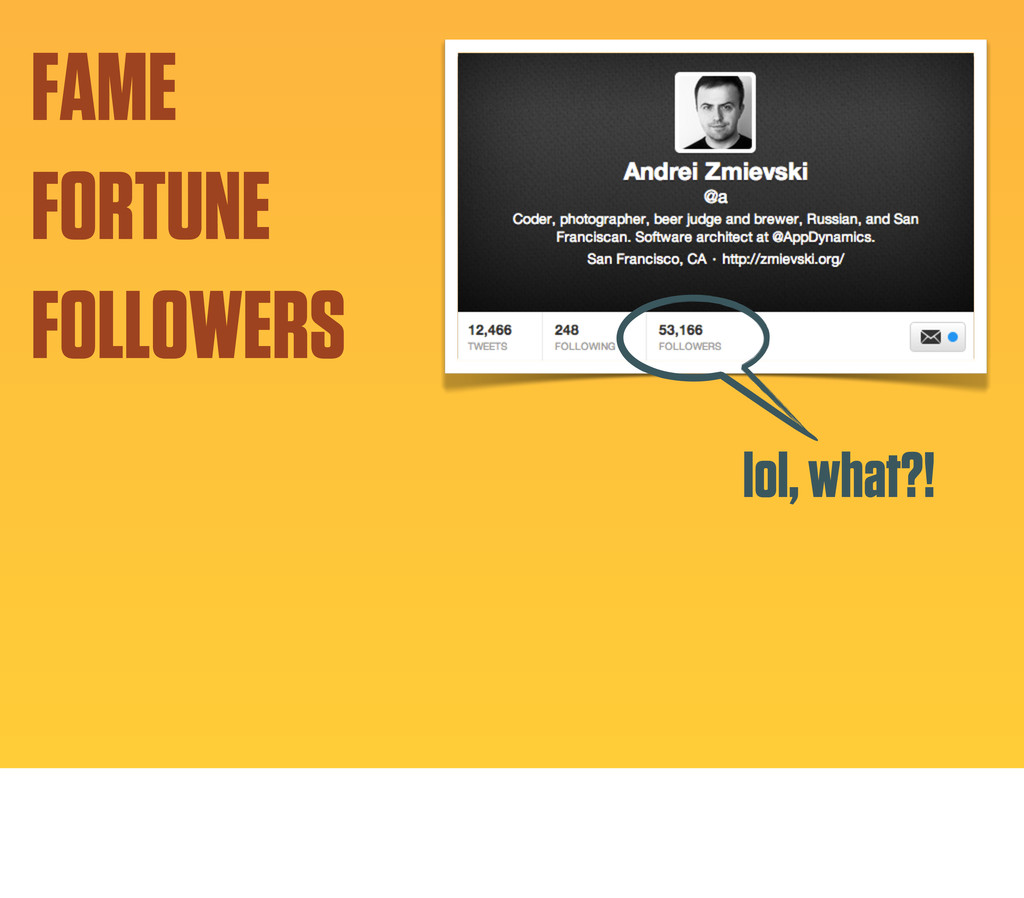 lol, what?! FAME FORTUNE FOLLOWERS